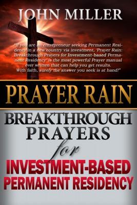 Prayer Rain: Breakthrough Prayers For Investment-Based Immigration & Permanent Residency
