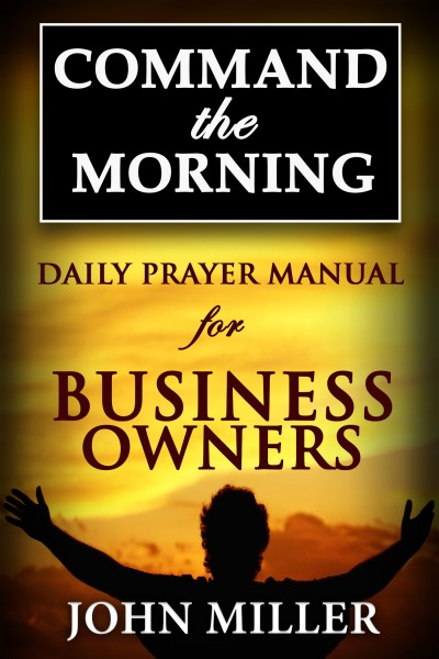 Command the Morning: Daily Prayer Manual for Business Owners