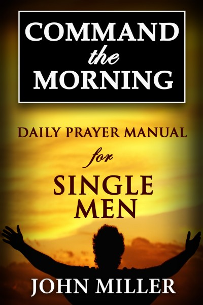 Command the Morning: Daily Prayer Manual for Single Men