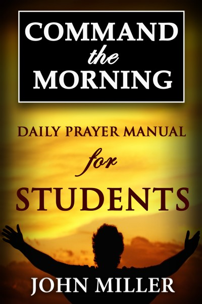 Command the Morning: Daily Prayer Manual for Students