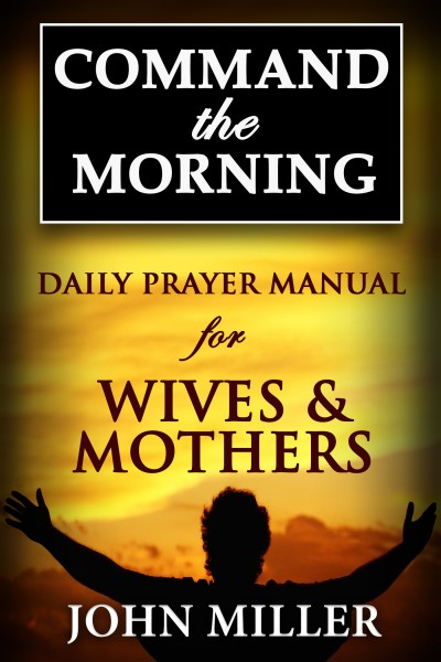 Command the Morning: Daily Prayer Manual for Wives & Mothers