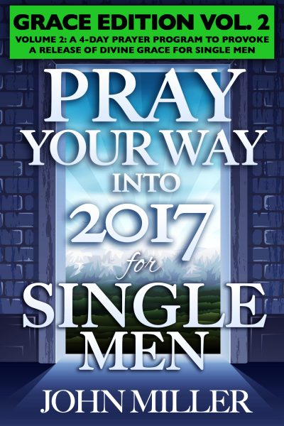 Pray Your Way Into 2017 for Single Men (Grace Edition) Volume 2