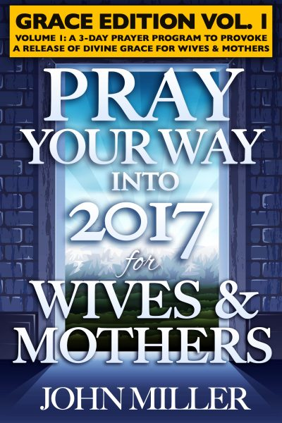 Pray Your Way Into 2017 for Wives & Mothers (Grace Edition) Volume 1